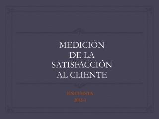 MEDICIÓN  DE LA  SATISFACCIÓN  AL CLIENTE