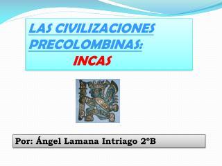 LAS CIVILIZACIONES PRECOLOMBINAS: INCAS
