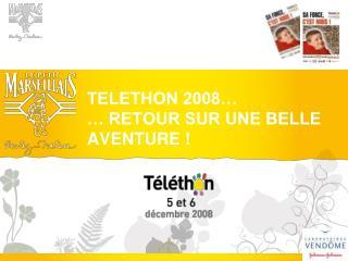 TELETHON 2008… … RETOUR SUR UNE BELLE AVENTURE !