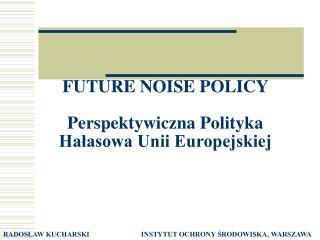 FUTURE NOISE POLICY  Perspektywiczna Polityka Ha?asowa Unii Europejskiej