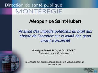 Jocelyne Sauvé ,  M.D., M. Sc., FRCPC Directrice de santé publique