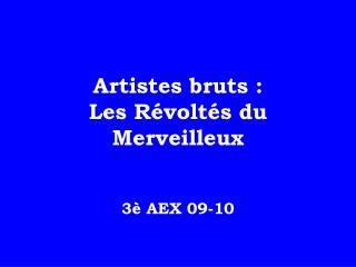 Artistes bruts :  Les Révoltés du Merveilleux