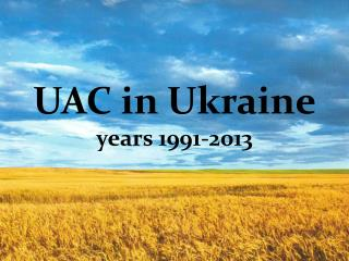 UAC in Ukraine years  1991-2013
