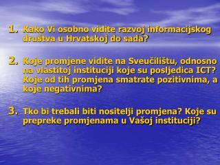Kako Vi osobno vidite razvoj informacijskog društva u Hrvatskoj do sada?