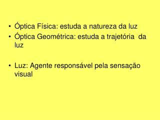 Óptica Física: estuda a natureza da luz Óptica Geométrica: estuda a trajetória  da luz