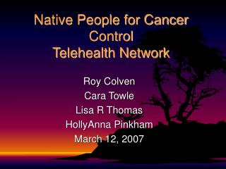 Native People for Cancer Control  Telehealth Network