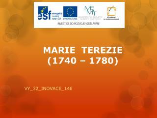 MARIE  TEREZIE  (1740 – 1780)