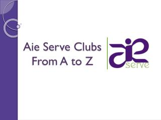 Aie Serve Clubs From A to Z