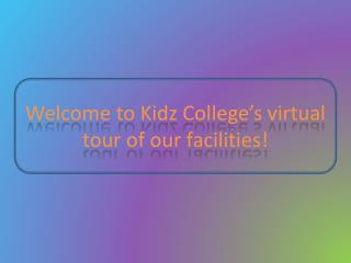 Welcome to  Kidz  College's virtual tour of our facilities!