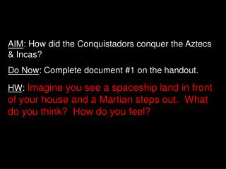 AIM: How did the Conquistadors conquer the Aztecs  Incas Do Now: Complete document 1 on the handout. HW: Imagine you see