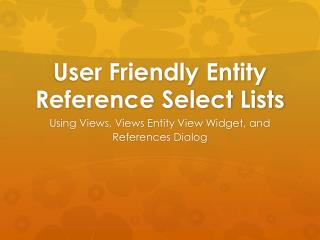 User Friendly Entity Reference Select Lists
