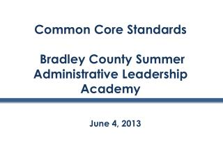 Common Core Standards  Bradley County Summer Administrative Leadership Academy