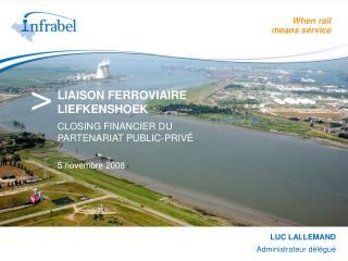LIAISON FERROVIAIRE  LIEFKENSHOEK CLOSING FINANCIER DU  PARTENARIAT PUBLIC-PRIVÉ 5 novembre 2008