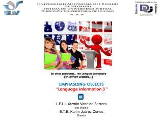 "UNIT 2  EMPHASIZING OBJECTS  ""Language Information 3 ""  L.E.L.I.  Yazmin  Vanessa Barrera"