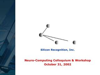 Neuro-Computing Colloquium & Workshop October 31, 2002