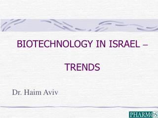 BIOTECHNOLOGY IN ISRAEL  – TRENDS