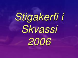 Stigakerfi í Skvassi 2006