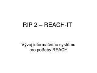 RIP 2 – REACH-IT