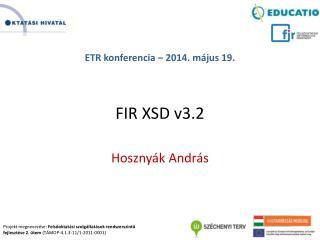 ETR konferencia  – 2014.  május 19. FIR XSD v3.2 Hosznyák  András