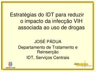 Estratégias do IDT para reduzir  o impacto da infecção VIH associada ao uso de drogas