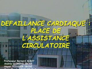 DEFAILLANCE CARDIAQUE : PLACE DE         L'ASSISTANCE      CIRCULATOIRE