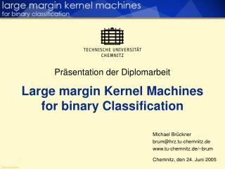 Präsentation der Diplomarbeit Large margin Kernel Machines  for binary Classification