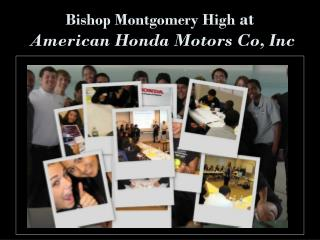 Bishop Montgomery High  at  American Honda Motors Co, Inc