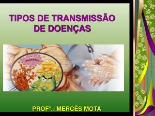 TIPOS DE TRANSMISS O DE DOEN AS