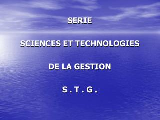 SERIE SCIENCES ET TECHNOLOGIES  DE LA GESTION S . T . G .