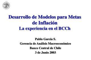 Desarrollo de Modelos para Metas de Inflación La experiencia en el BCCh