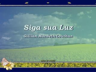 Siga sua Luz Gillian MacBeth-Louthan