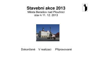 Stavební akce 2013 Města Benešov nad Ploučnicí  stav k 11. 12. 2013