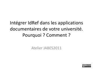 Intégrer  IdRef  dans les applications documentaires de votre université. Pourquoi ? Comment ?