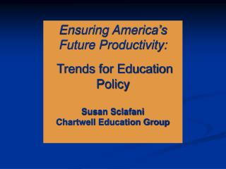 Ensuring America's Future Productivity: Trends for Education Policy Susan Sclafani