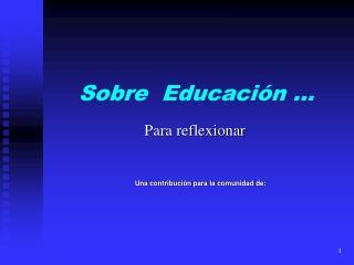 Sobre  Educación …