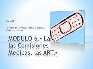MODULO 6.- La SRT, las Comisiones Medicas, las ART.-