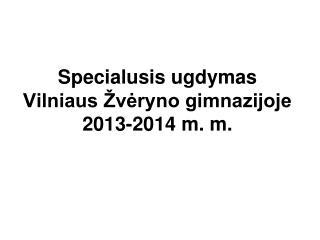 Specialusis ugdymas  Vilniaus Žvėryno gimnazijoje 2013-2014 m. m.
