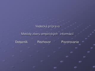 Vedecká príprava Metódy zberu empirických informácií