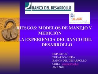 RIESGOS: MODELOS DE MANEJO Y   MEDICIÓN  LA EXPERIENCIA DEL BANCO DEL DESARROLLO