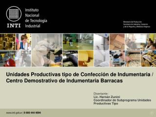 Disertante: Lic. Hernán Zunini Coordinador de Subprograma Unidades Productivas Tipo