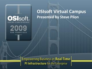 OSIsoft Virtual Campus Presented by Steve Pilon