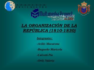 LA ORGANIZACI N DE LA REP BLICA 1810-1830