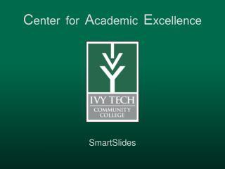 C enter  for  A cademic E xcellence SmartSlides