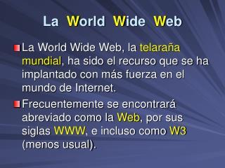 La   W orld   W ide   W eb