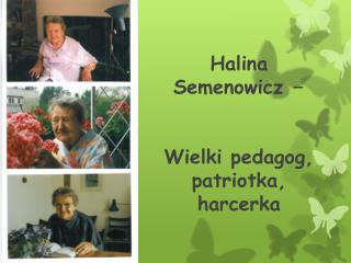 Halina  Semenowicz –  Wielki pedagog, patriotka, harcerka