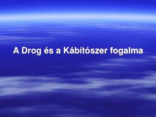 A Drog és a Kábítószer fogalma