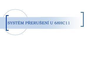 SYSTÉM PŘERUŠENÍ U 68HC11