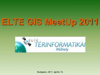 ELTE GIS  MeetUp  2011