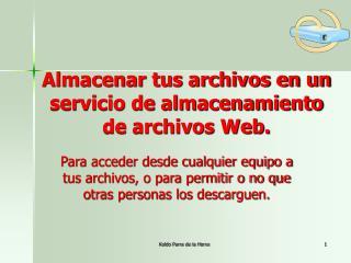 Almacenar tus archivos en un servicio de almacenamiento de archivos Web.
