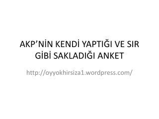 AKP'NİN KENDİ YAPTIĞI VE SIR GİBİ SAKLADIĞI ANKET